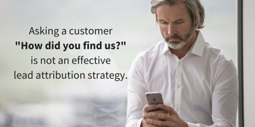 Asking customer -How did you find us-- is not an effective lead attribution strategy...